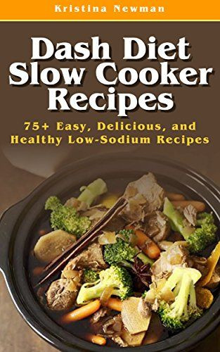 Healthy Low Sodium Recipes  Dash Diet Slow Cooker Recipes Top 75 Easy Delicious and