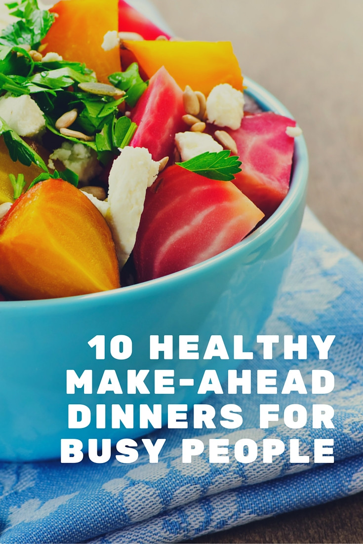 Healthy Make Ahead Dinners  10 Healthy Make Ahead Dinners For Busy People Life Coach