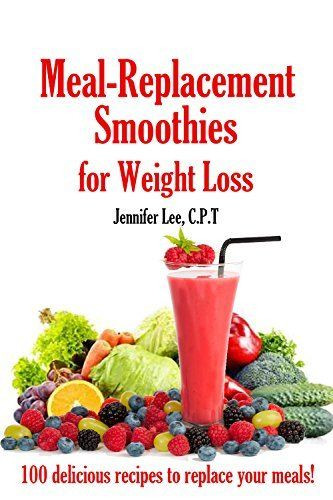 Healthy Meal Replacement Smoothie Recipes  Meal Replacement Smoothies For Weight Loss 100 delicious