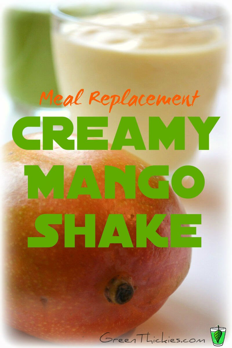 Healthy Meal Replacement Smoothies  Creamy Mango Shake Green Smoothie GreenThickie