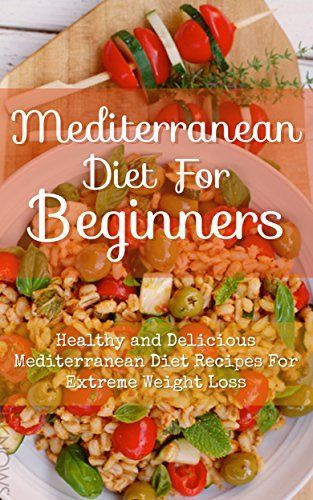 Healthy Mediterranean Diet Recipes  Mediterranean Diet For Beginners Healthy and Delicious