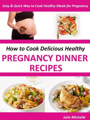 Healthy Pregnancy Dinner Recipes  Healthy Nutrition Pregnancy Dinner Recipes Books Eating