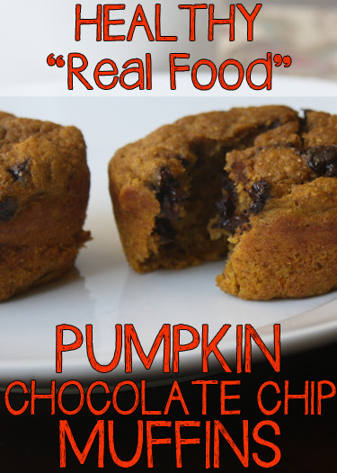 "Healthy Pumpkin Chocolate Chip Muffins  Healthy ""Real Food"" Pumpkin Chocolate Chip Muffins"