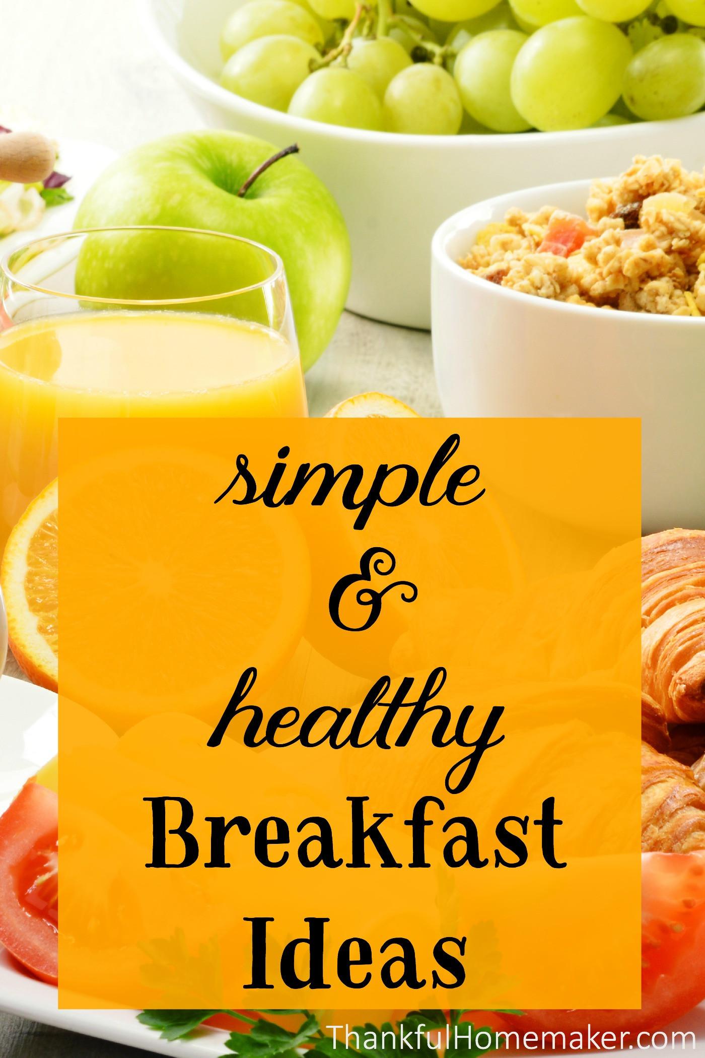 Healthy Simple Breakfast Ideas  Simple & Healthy Breakfast Ideas Thankful Homemaker