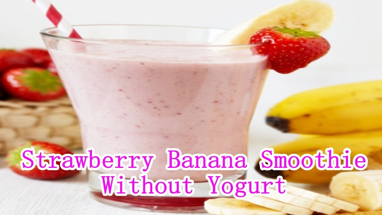 Healthy Smoothie Recipes Without Yogurt  Strawberry Banana Smoothie Recipe Without Yogurt