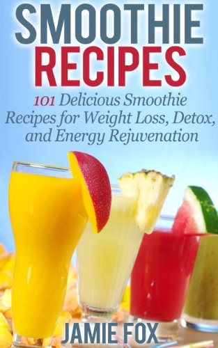 Healthy Smoothies For Weight Loss And Energy  Smoothie Recipes 101 Delicious Smoothie Recipes