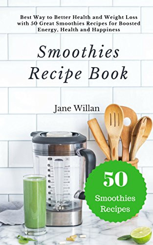 Healthy Smoothies For Weight Loss And Energy  Smoothies Recipe Book Best Way to Better Health and