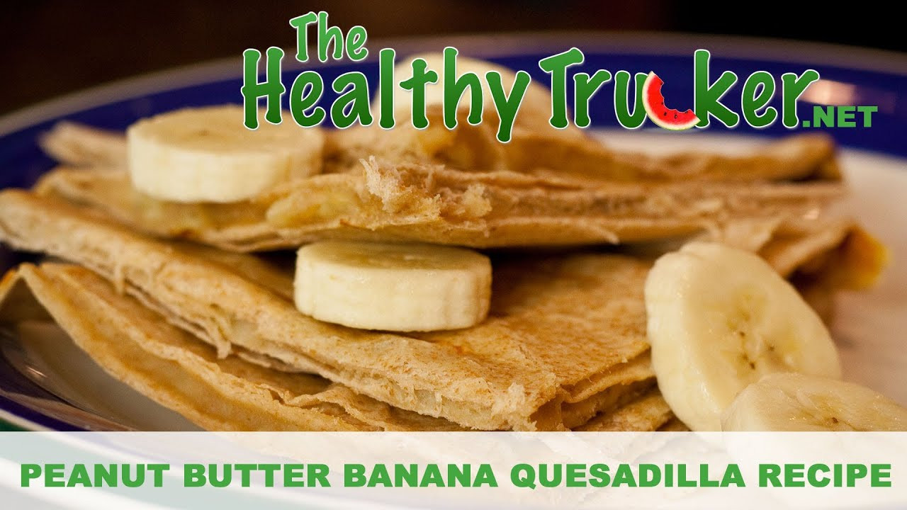 Healthy Snacks for Truck Drivers 20 Best Peanut butter Banana Quesadillas Healthy Snack Recipe