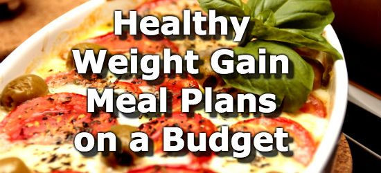 Healthy Snacks For Weight Gain  Healthy Weight Gain Meal Plans for People on a Bud