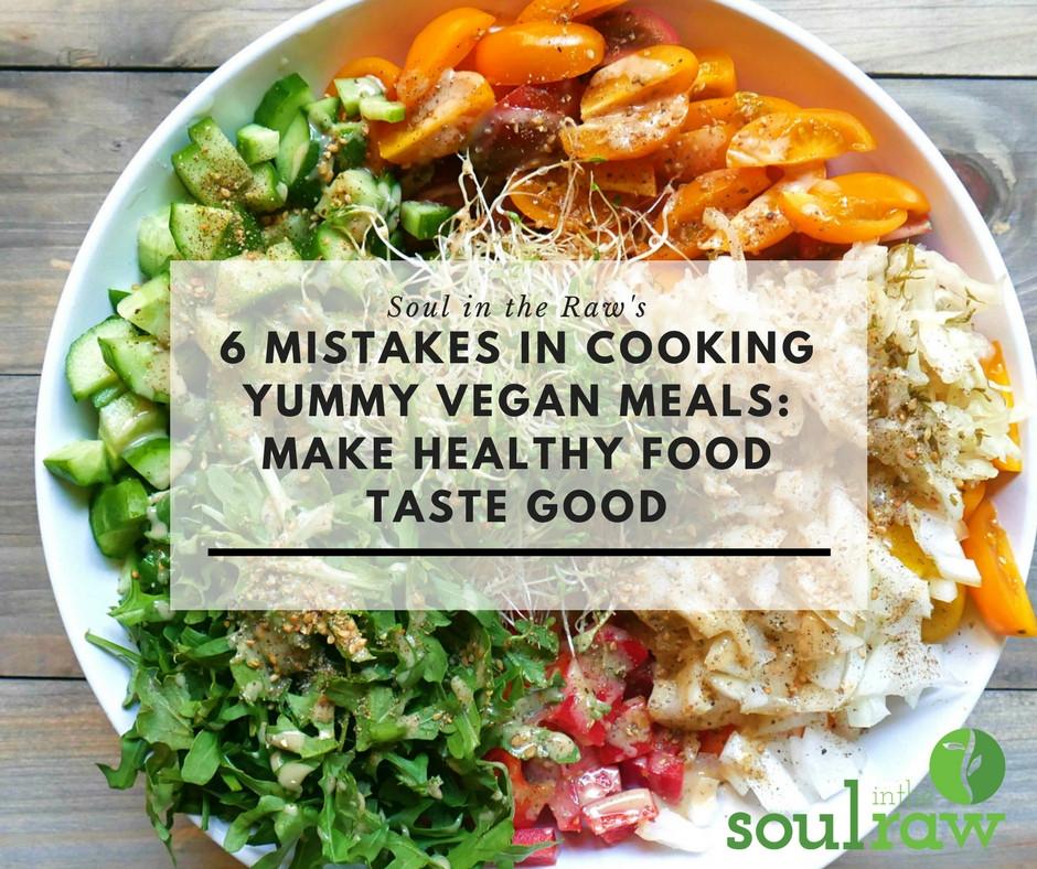 Healthy Snacks That Taste Good  6 Mistakes in Cooking Yummy Vegan Meals Make Healthy Food