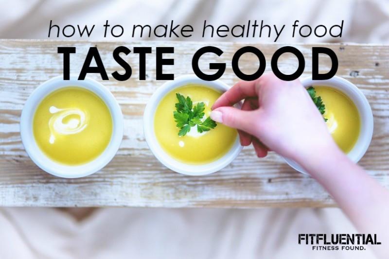 Healthy Snacks That Taste Good  5 Tips for Making Healthy Food Taste Good FitFluential