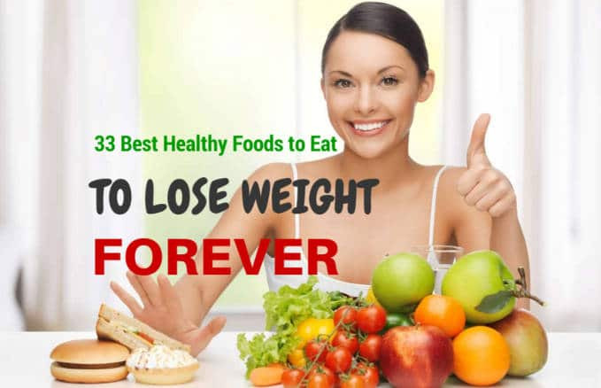 Healthy Snacks To Help Lose Weight  33 Best Healthy Foods to Eat to Lose Weight Forever
