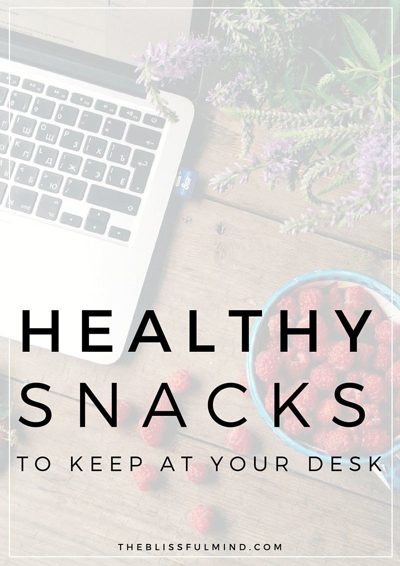 Healthy Snacks To Keep At Home  Healthy Snacks To Keep At Your Desk The Blissful Mind