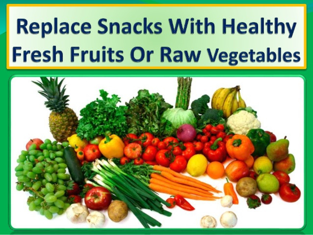 Healthy Snacks To Replace Chips  Replace snacks with healthy fresh fruits or raw ve ables