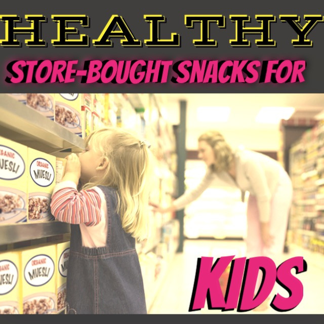 """Healthy Store Bought Snacks For Kids  """"Healthy"""" Store Bought Snacks For Kids"""