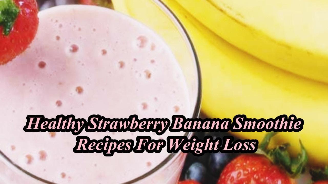 Healthy Strawberry Banana Smoothie Recipes For Weight Loss  Healthy Strawberry Banana Smoothie Recipes For Weight Loss