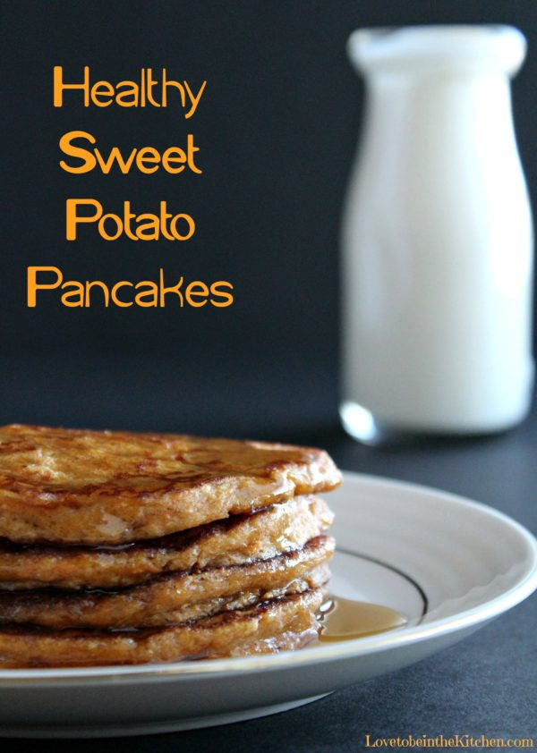 Healthy Sweet Potato Pancakes  Healthy Sweet Potato Pancakes Love to be in the Kitchen