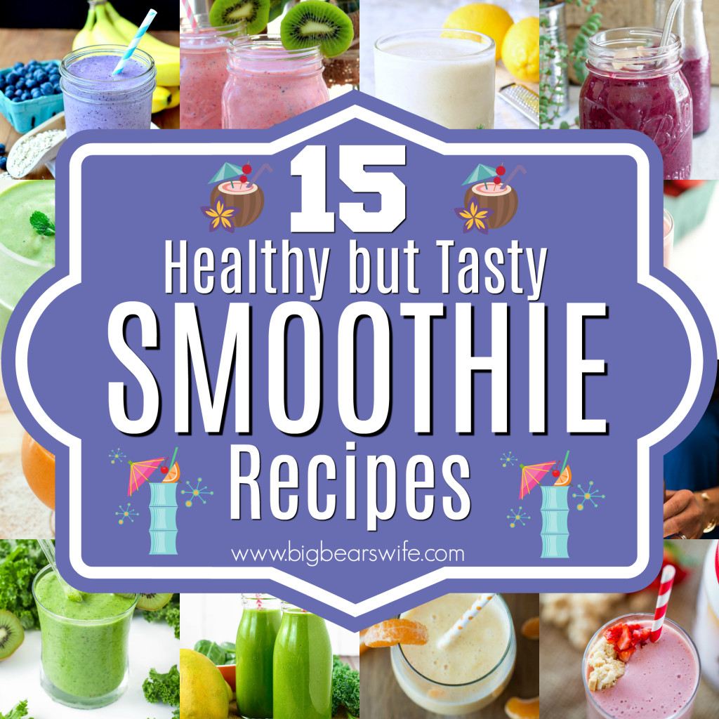 Healthy Tasty Smoothies  15 Healthy but Tasty Smoothie Recipes Big Bear s Wife
