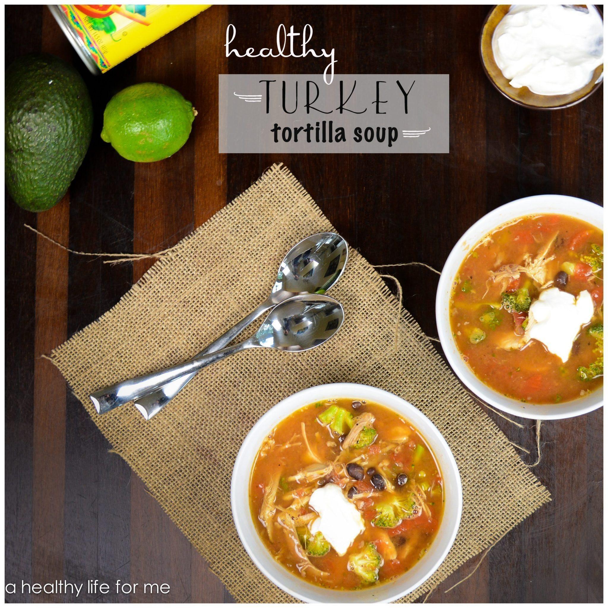Healthy Turkey Soup  Healthy Turkey Tortilla Soup A Healthy Life For Me