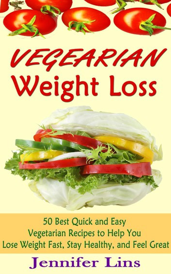 Healthy Vegetarian Dinner Recipes For Weight Loss  Ve arian Weight Loss 50 Best Quick and Easy Ve arian
