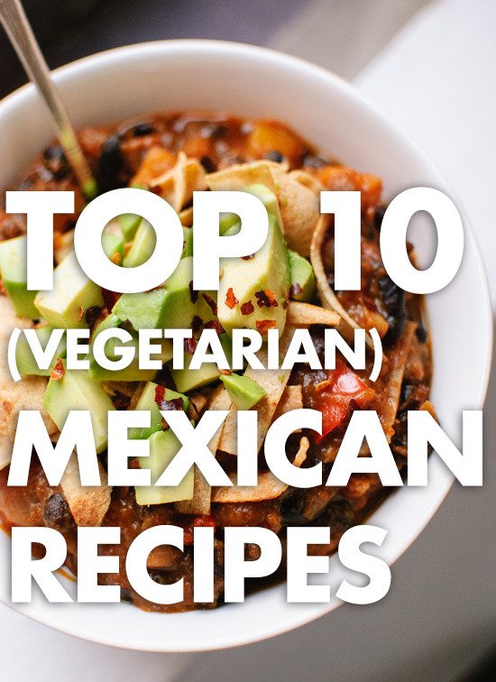 Healthy Vegetarian Mexican Recipes  Top 10 Ve arian Mexican Recipes Cookie and Kate