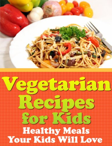 Healthy Vegetarian Recipes For Kids  Ve arian Recipes for Kids – Healthy Meals Your Kids Will