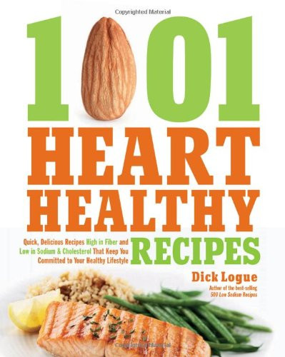 Heart Healthy Diet Recipes  1 001 Heart Healthy Recipes Quick Delicious Recipes High