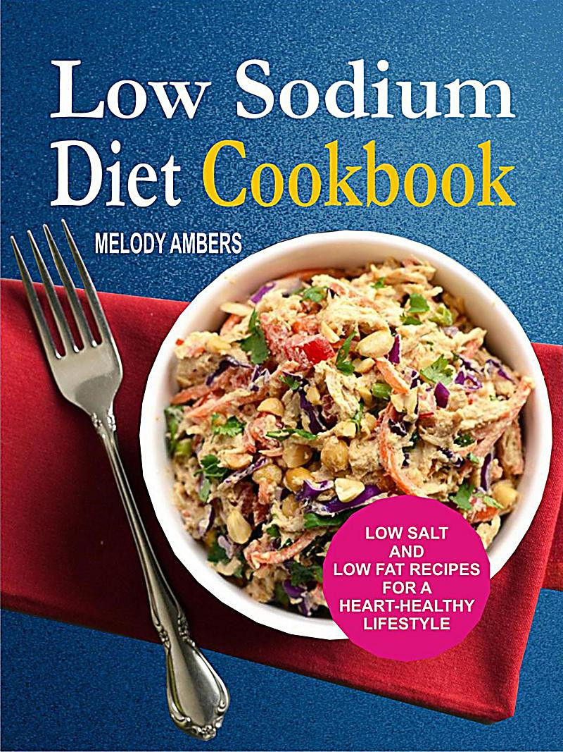 Heart Healthy Low Sodium Recipes  Low Sodium Diet Cookbook Low Salt And Low Fat Recipes For