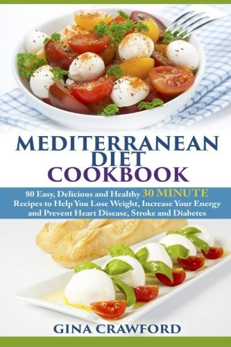 Heart Healthy Recipes For Diabetics  Mediterranean Diet Cookbook 80 Easy Delicious and
