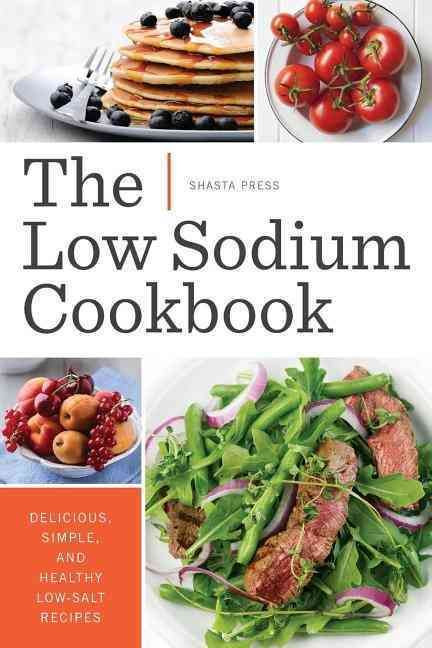 Heart Healthy Recipes Low Sodium  The Low Sodium Cookbook Delicious Simple and Healthy