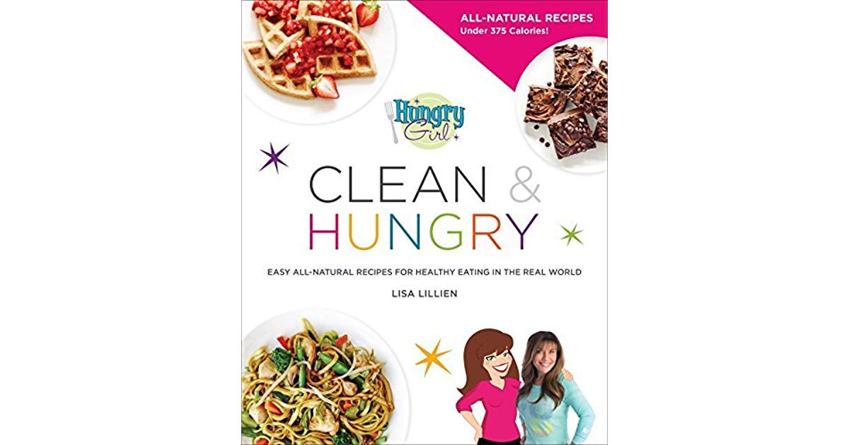 Hungry Girl Clean & Hungry: Easy All-Natural Recipes For Healthy Eating In The Real World  Hungry Girl Clean & Hungry Easy All Natural Recipes for