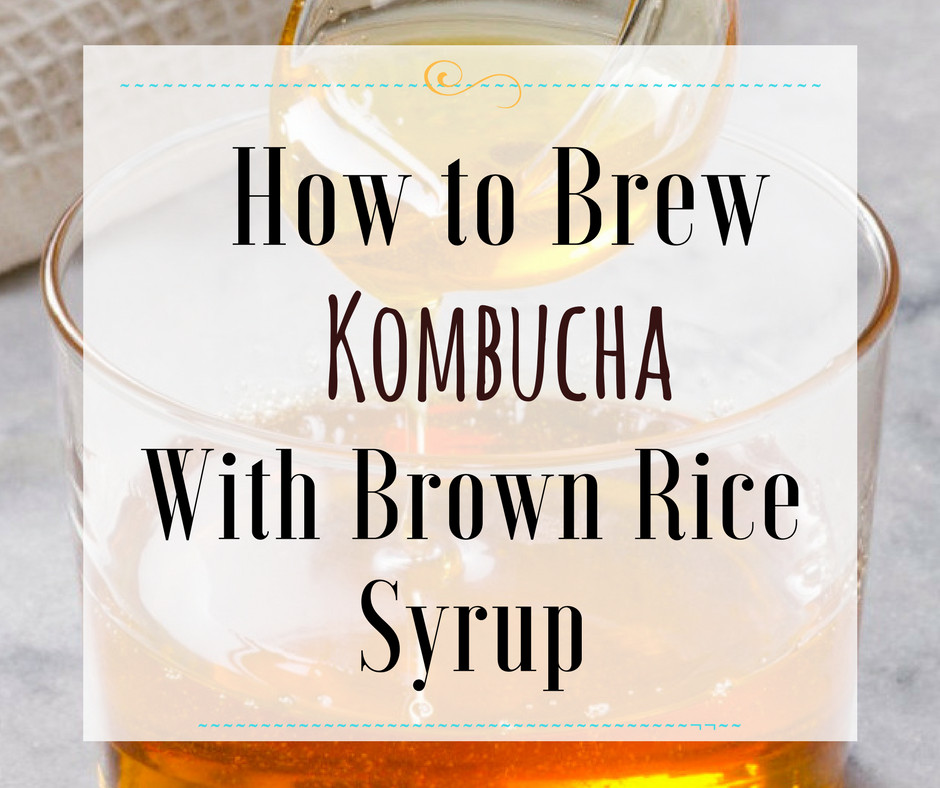Is Brown Rice Syrup Healthy  How to Brew Kombucha with Brown Rice Syrup