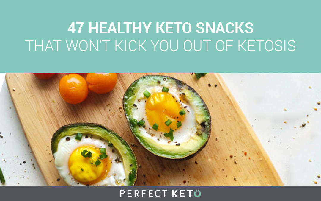 Is The Keto Diet Healthy  47 Healthy Keto Snacks That Won't Kick You Out of Ketosis