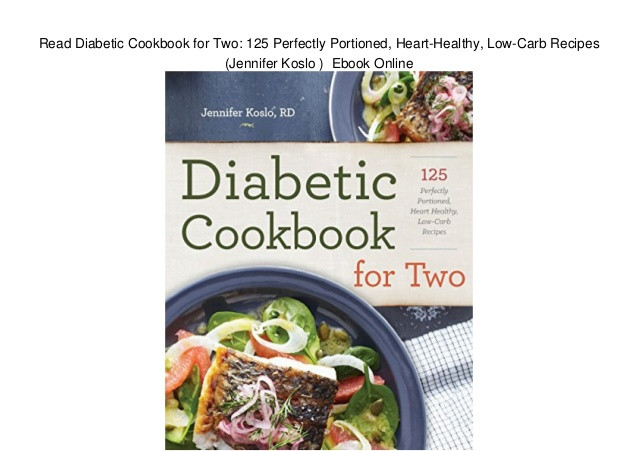 Low Carb Heart Healthy Recipes  Read Diabetic Cookbook for Two 125 Perfectly Portioned