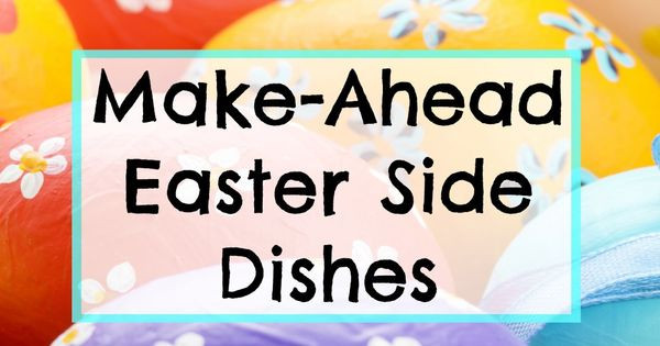 Make Ahead Easter Side Dishes  Save time Make ahead Easter side dishes from karenehman