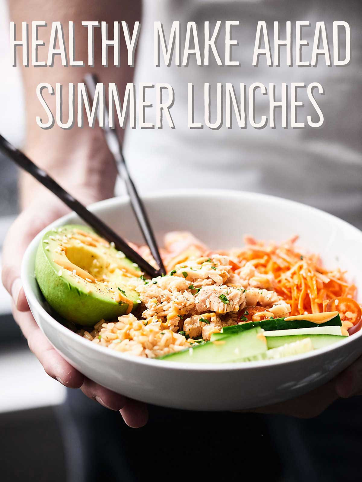 Make Ahead Healthy Lunches  Easy Healthy Make Ahead Summer Lunches That Aren t All