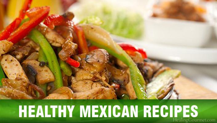 Mexican Healthy Recipes  Healthy Mexican Recipes Healing Gourmet
