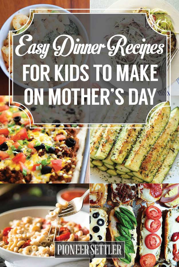 Mother'S Day Dinners To Make  31 Easy Dinner Recipes for Kids to Make on Mother's Day