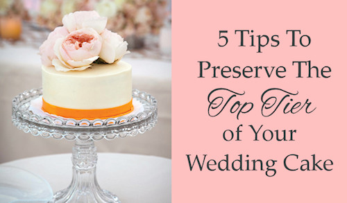 Preserving Wedding Cakes  How To Preserve The Top Tier Your Wedding Cake