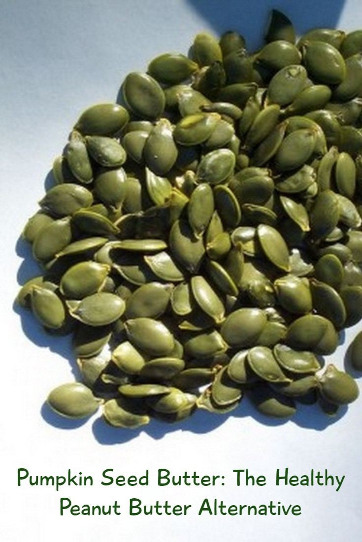 Pumpkin Seeds Healthy  Pumpkin Seed Butter A Healthy Peanut Butter Alternative