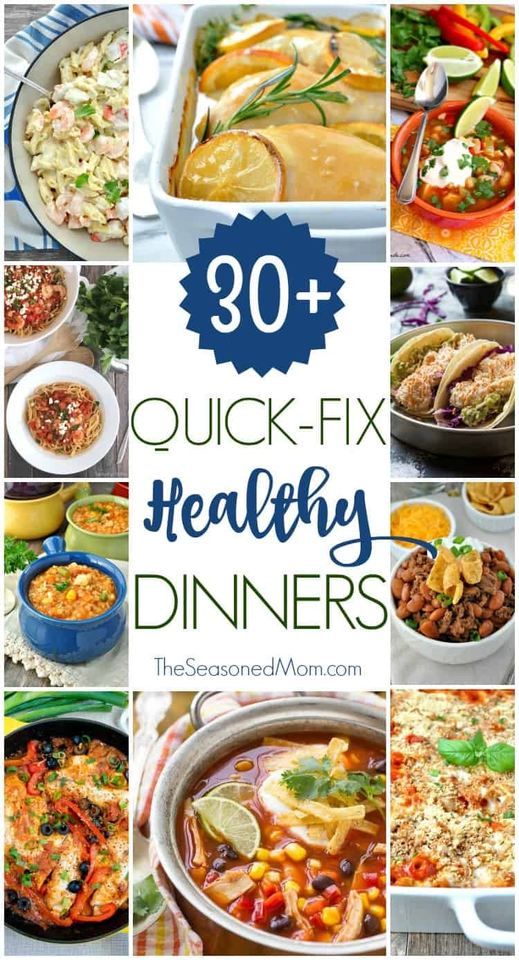 Quick And Healthy Dinners  30 Quick Fix Healthy Dinners The Seasoned Mom