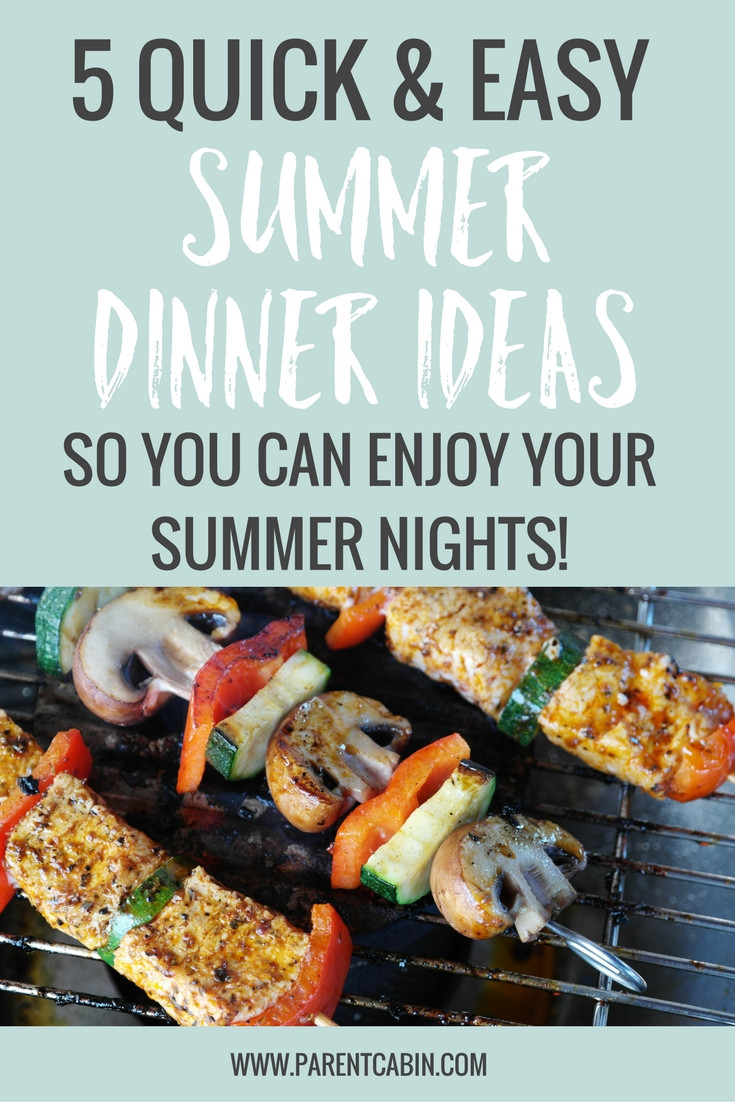 Quick Summer Dinner Ideas  5 Quick And Easy Summer Dinner Ideas • Parent CabinParent