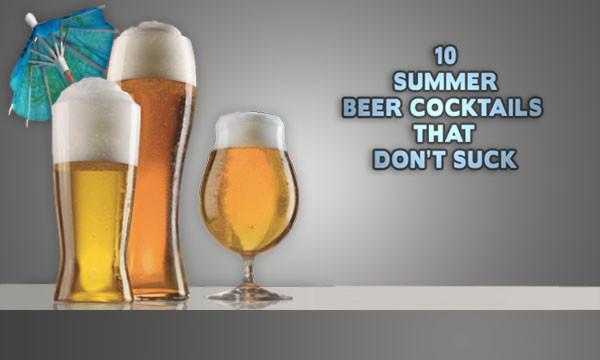 Summer Beer Cocktails  10 Summer Beer Cocktails That Don't Suck