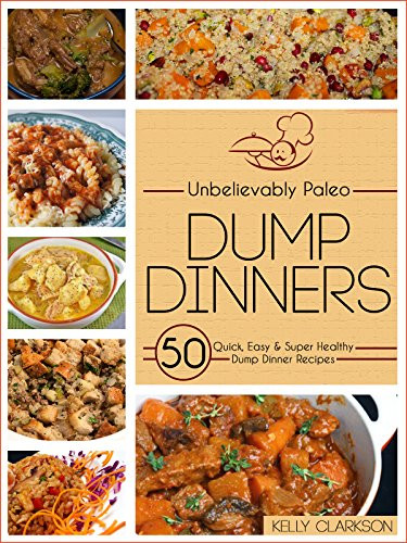 Super Healthy Dinners  Unbelievably Paleo Dump Dinners 50 Quick Easy & Super