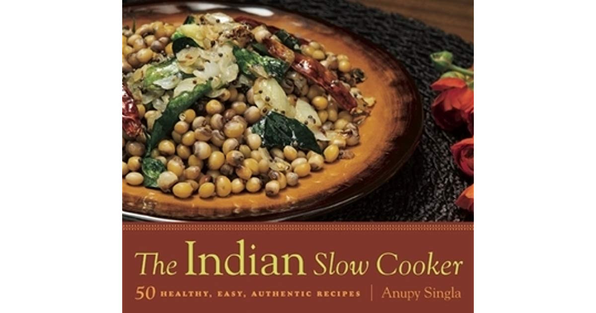The Indian Slow Cooker: 50 Healthy, Easy, Authentic Recipes  The Indian Slow Cooker 50 Healthy Easy Authentic