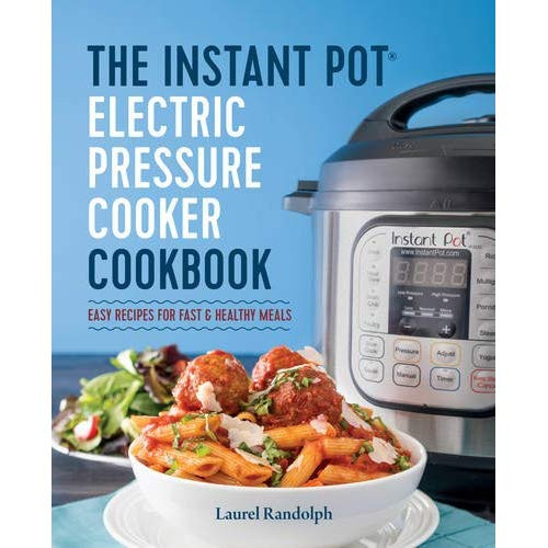 The Instant Potâ® Electric Pressure Cooker Cookbook: Easy Recipes For Fast And Healthy Meals  The Instant Pot Electric Pressure Cooker Cookbook Easy
