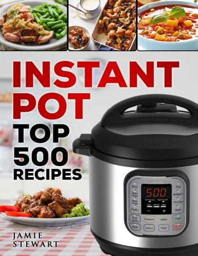 The Instant Potâ® Electric Pressure Cooker Cookbook: Easy Recipes For Fast And Healthy Meals  Instant Pot Top 500 Recipes Fast and Slow Cookbook Slow
