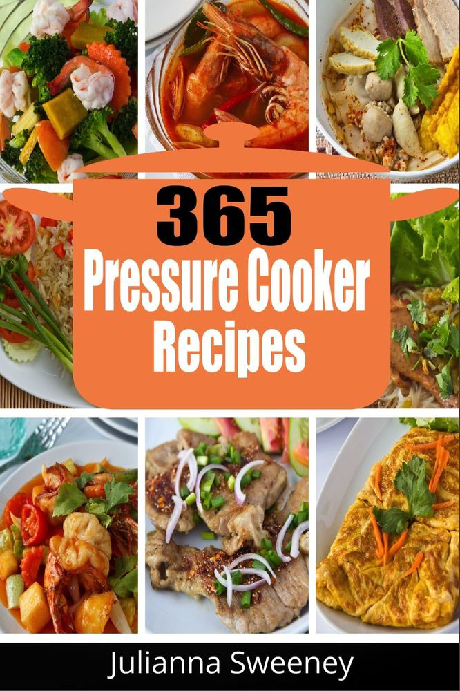 The Instant Potâ® Electric Pressure Cooker Cookbook: Easy Recipes For Fast And Healthy Meals  Pressure Cooker Cookbook 365 Pressure Cooker Recipes For