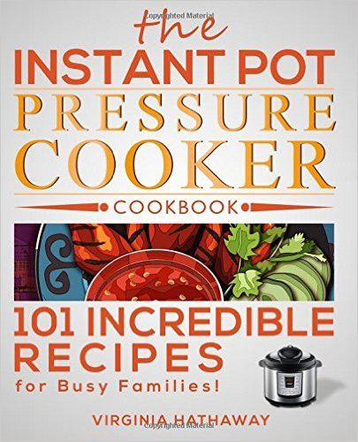 Top Rated Healthy Instant Pot Recipes  Are Pressure Cookers Safe or Healthy for Last Minute Cooking
