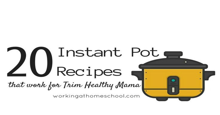 Trim Healthy Mama Instant Pot Recipes  20 Instant Pot recipes that work for Trim Healthy Mama